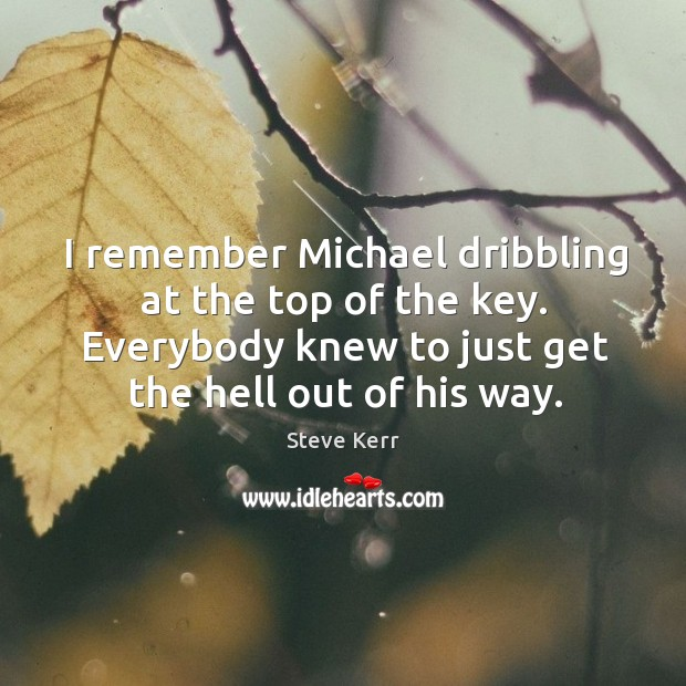 I remember michael dribbling at the top of the key. Everybody knew to just get the hell out of his way. Image