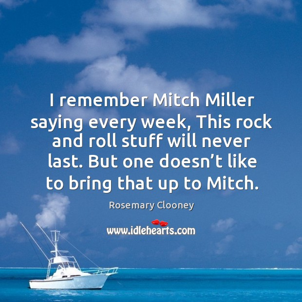 I remember mitch miller saying every week, this rock and roll stuff will never last. Image