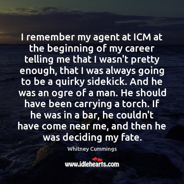 Image, I remember my agent at ICM at the beginning of my career