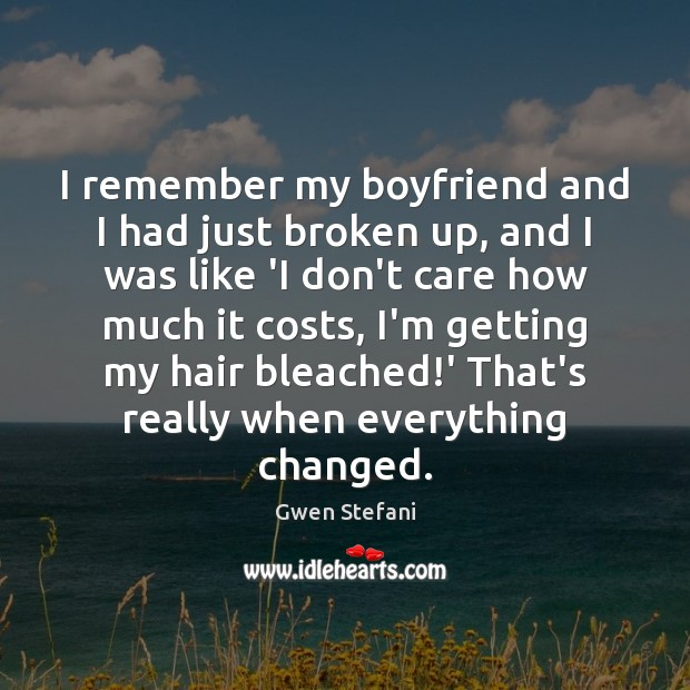 I remember my boyfriend and I had just broken up, and I Gwen Stefani Picture Quote