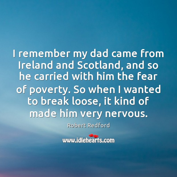 Image, I remember my dad came from Ireland and Scotland, and so he