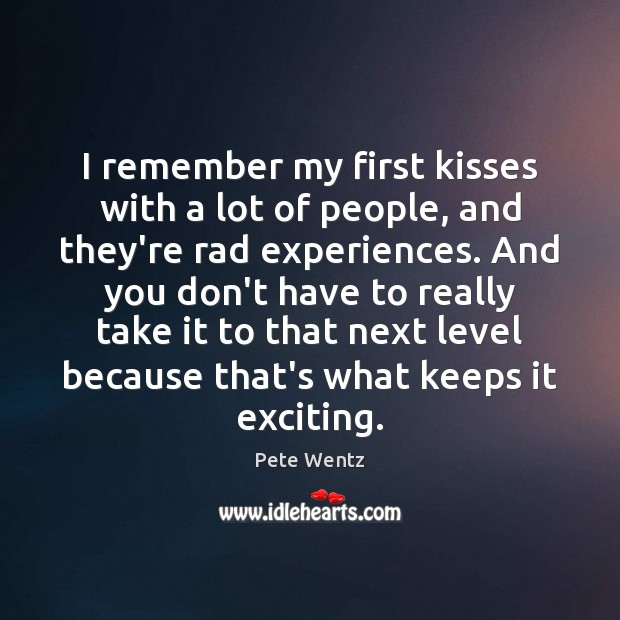 Image, I remember my first kisses with a lot of people, and they're