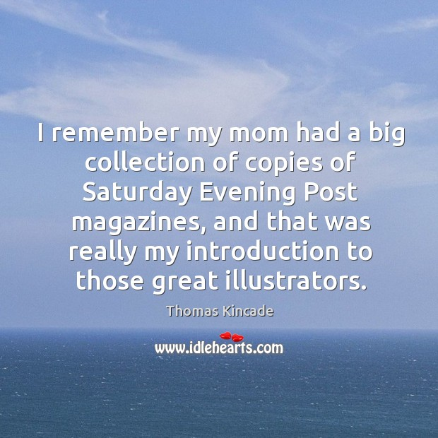 I remember my mom had a big collection of copies of saturday evening post magazines Image