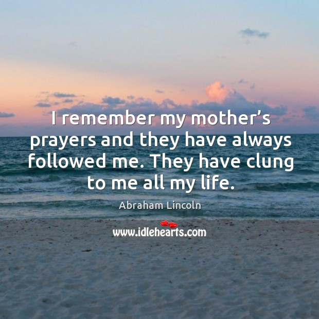 Image, I remember my mother's prayers and they have always followed me.