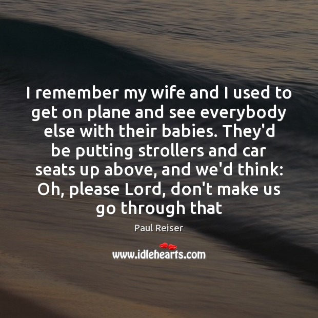 I remember my wife and I used to get on plane and Paul Reiser Picture Quote