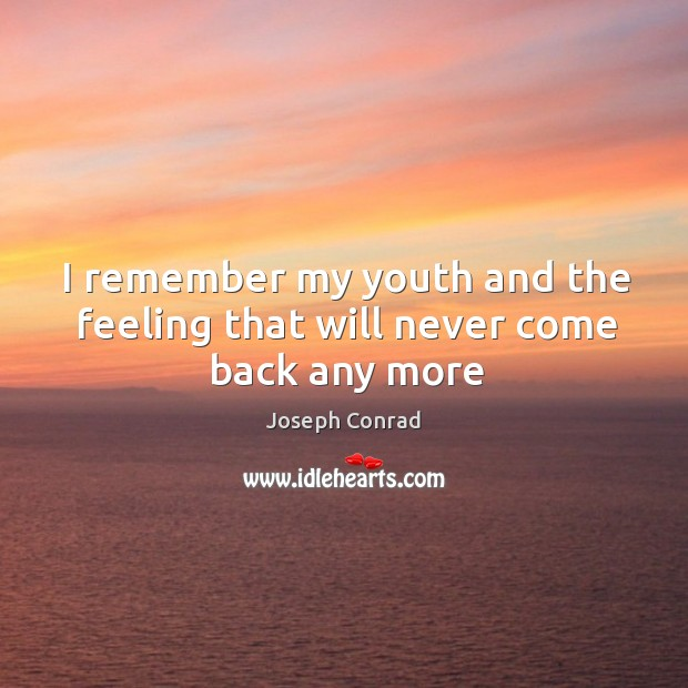 I remember my youth and the feeling that will never come back any more Image