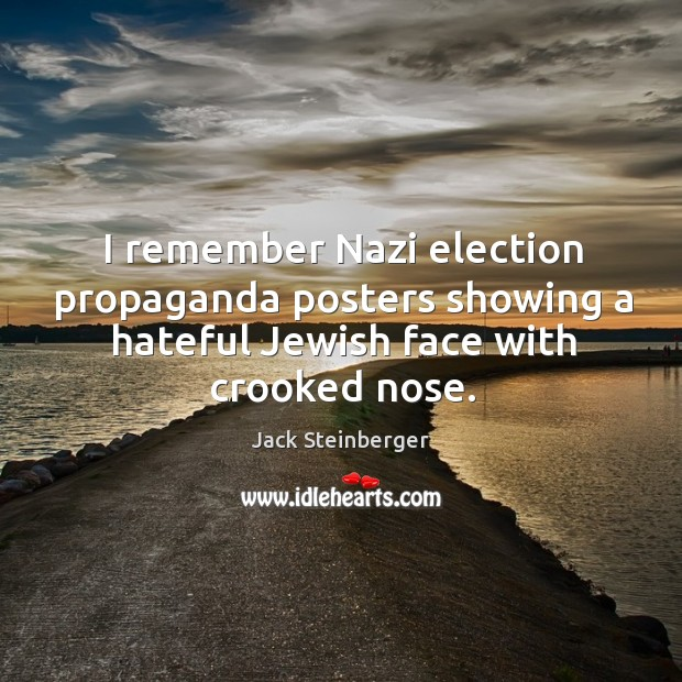 I remember nazi election propaganda posters showing a hateful jewish face with crooked nose. Image