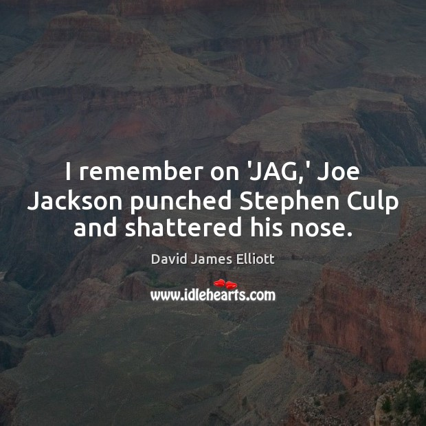 I remember on 'JAG,' Joe Jackson punched Stephen Culp and shattered his nose. Image