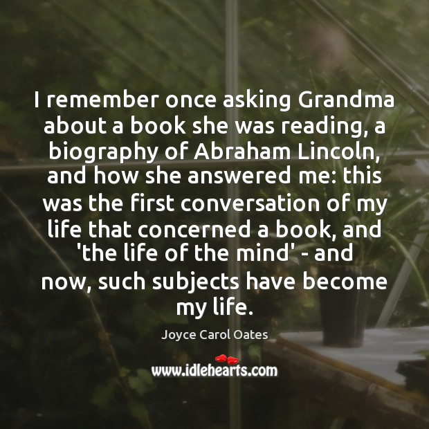 I remember once asking Grandma about a book she was reading, a Joyce Carol Oates Picture Quote