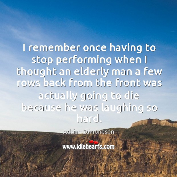 Image, I remember once having to stop performing when I thought an