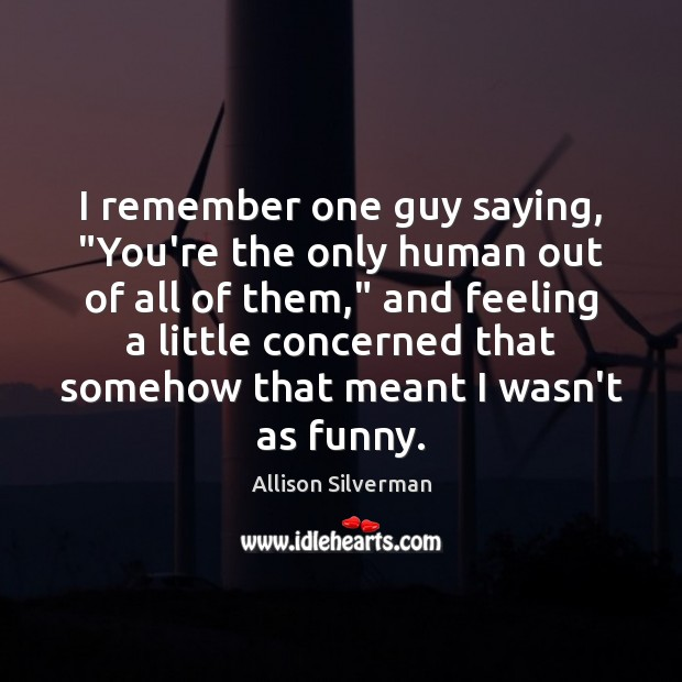 """I remember one guy saying, """"You're the only human out of all Image"""