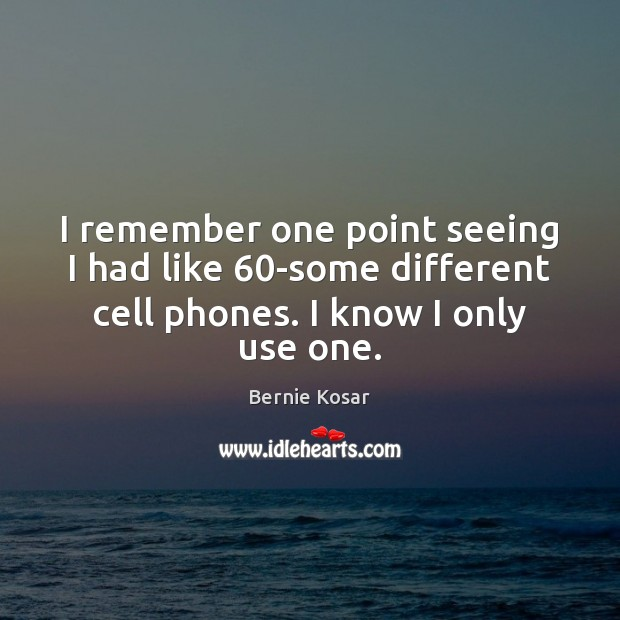 Image, I remember one point seeing I had like 60-some different cell phones.