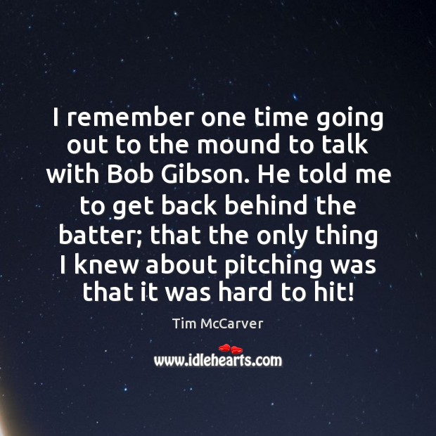 Image, I remember one time going out to the mound to talk with