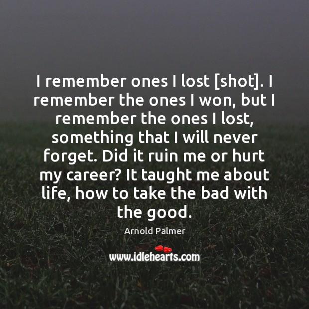 Image, I remember ones I lost [shot]. I remember the ones I won,