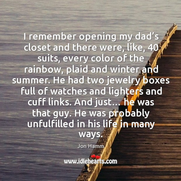 I remember opening my dad's closet and there were, like, 40 suits, every color of the rainbow Image