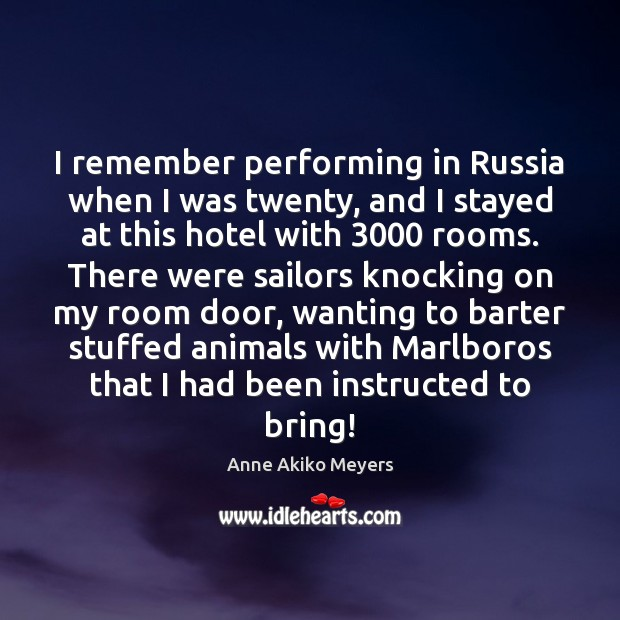 Image, I remember performing in Russia when I was twenty, and I stayed