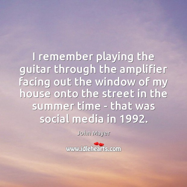 Image, I remember playing the guitar through the amplifier facing out the window