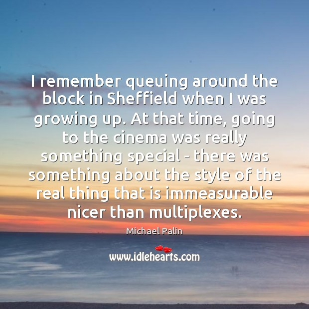 I remember queuing around the block in Sheffield when I was growing Michael Palin Picture Quote