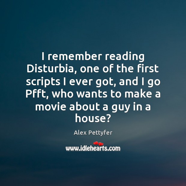 Image, I remember reading Disturbia, one of the first scripts I ever got,