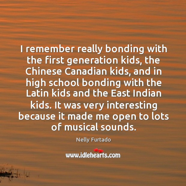 I remember really bonding with the first generation kids, the chinese canadian kids Image