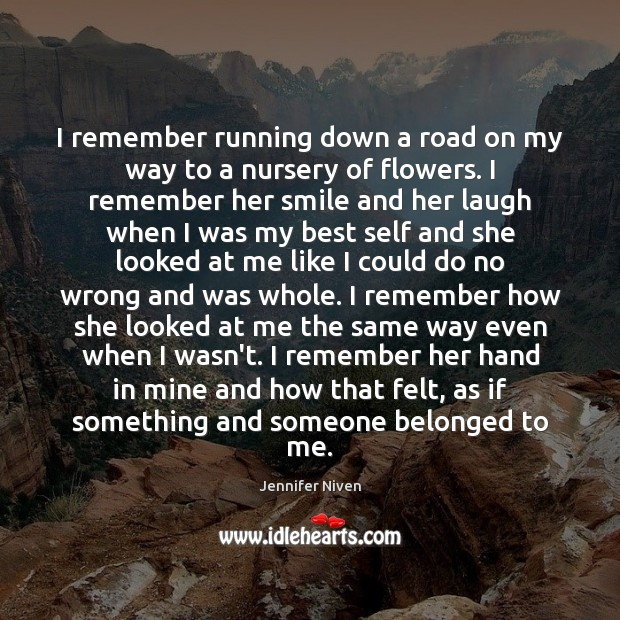 I remember running down a road on my way to a nursery Jennifer Niven Picture Quote