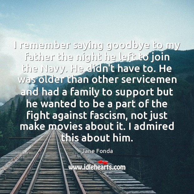I remember saying goodbye to my father the night he left to Jane Fonda Picture Quote