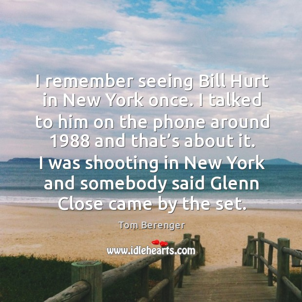 I remember seeing bill hurt in new york once. I talked to him on the phone around Image