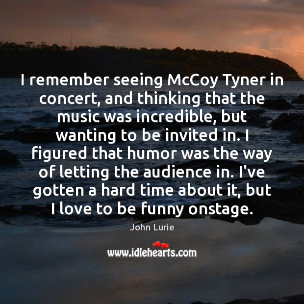 I remember seeing McCoy Tyner in concert, and thinking that the music John Lurie Picture Quote