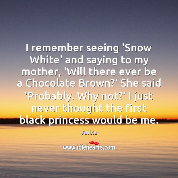 I remember seeing 'Snow White' and saying to my mother, 'Will there Image