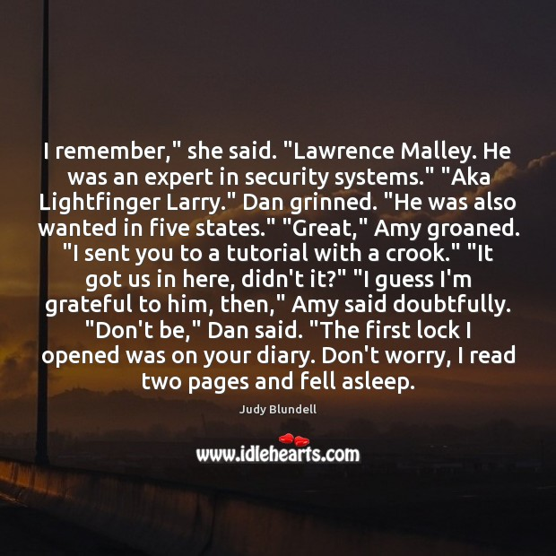 """I remember,"""" she said. """"Lawrence Malley. He was an expert in security Judy Blundell Picture Quote"""