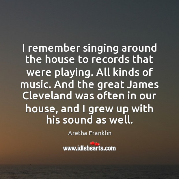Image, I remember singing around the house to records that were playing. All