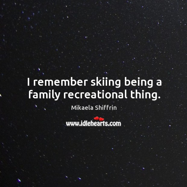 I remember skiing being a family recreational thing. Image