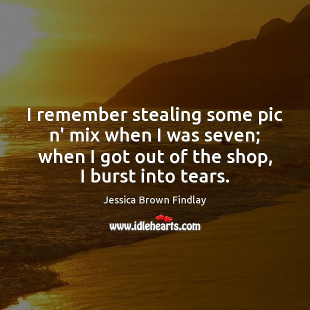 I remember stealing some pic n' mix when I was seven; when Image