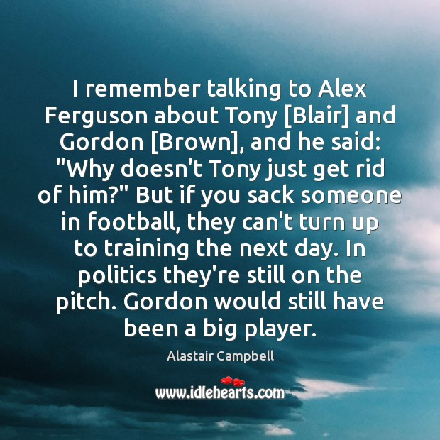 Image, I remember talking to Alex Ferguson about Tony [Blair] and Gordon [Brown],