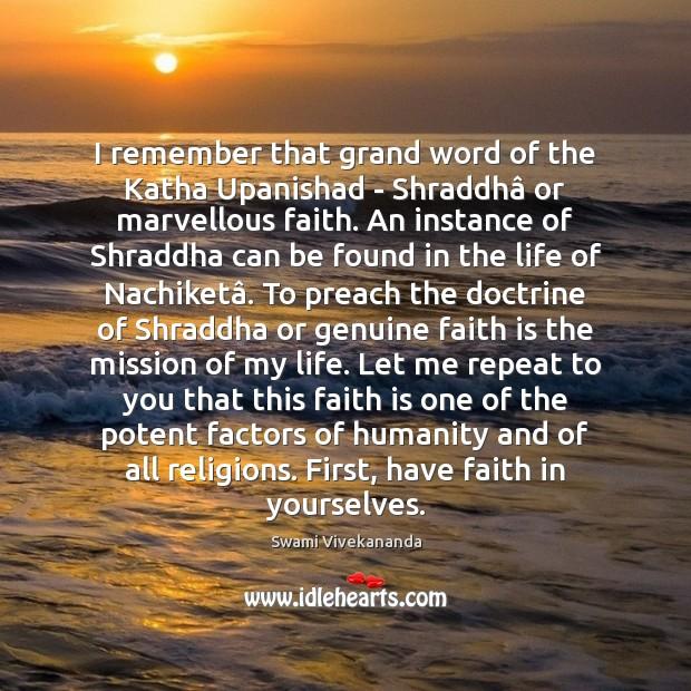 I remember that grand word of the Katha Upanishad – Shraddhâ or Image