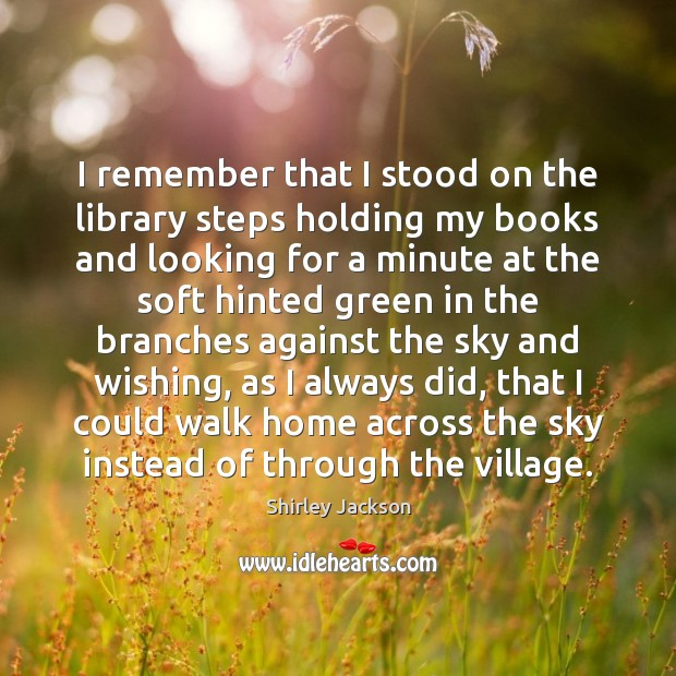 I remember that I stood on the library steps holding my books Image