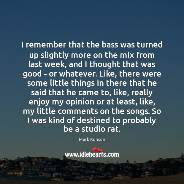 I remember that the bass was turned up slightly more on the Mark Ronson Picture Quote