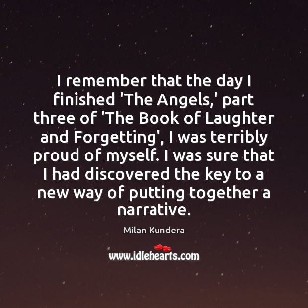 I remember that the day I finished 'The Angels,' part three Milan Kundera Picture Quote