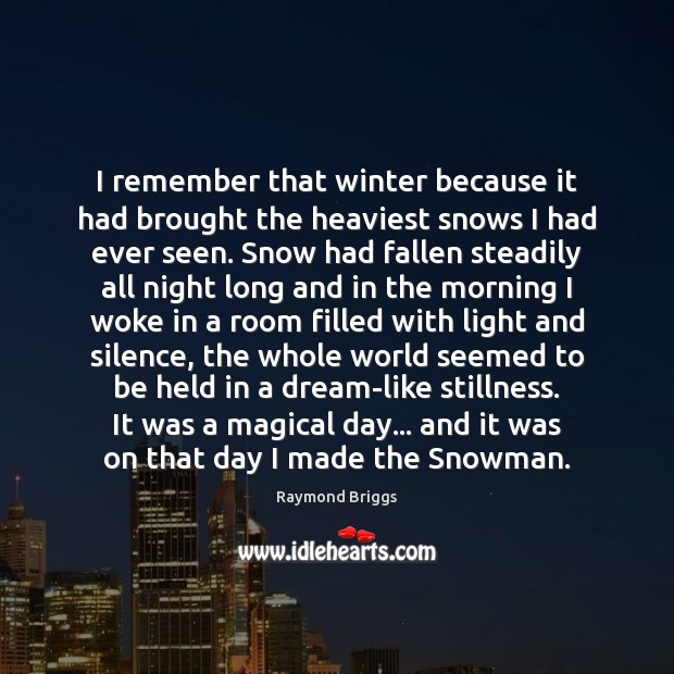 I remember that winter because it had brought the heaviest snows I Winter Quotes Image
