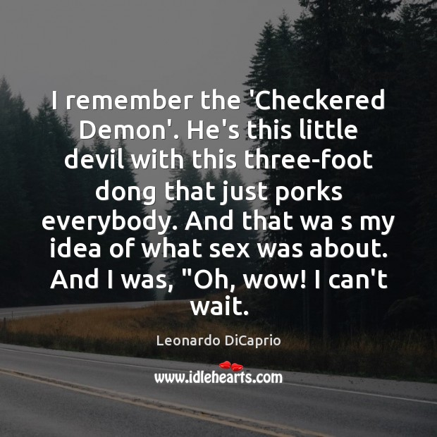 I remember the 'Checkered Demon'. He's this little devil with this three-foot Image