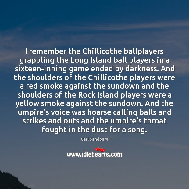 I remember the Chillicothe ballplayers grappling the Long Island ball players in Carl Sandburg Picture Quote