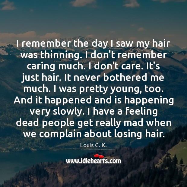 I remember the day I saw my hair was thinning. I don't Louis C. K. Picture Quote