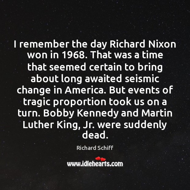 I remember the day Richard Nixon won in 1968. That was a time Richard Schiff Picture Quote