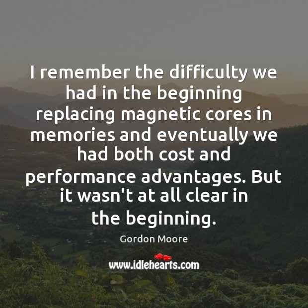 Image, I remember the difficulty we had in the beginning replacing magnetic cores