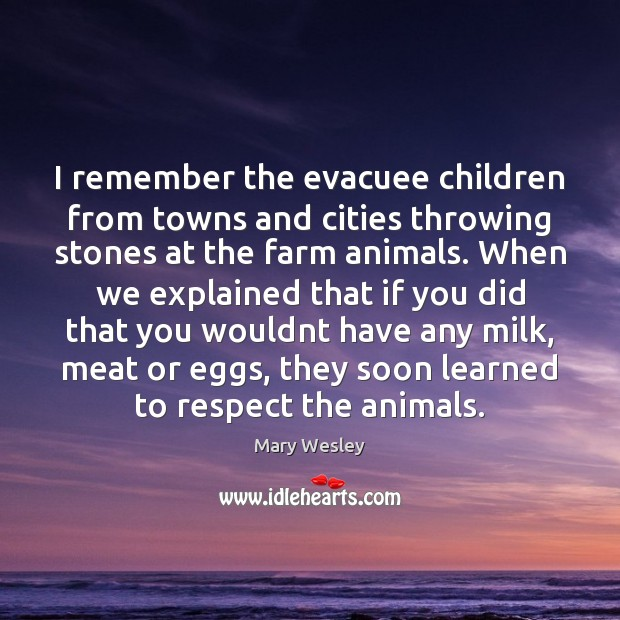 I remember the evacuee children from towns and cities throwing stones at Image