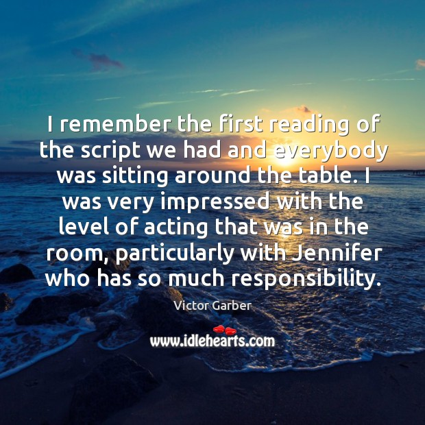 I remember the first reading of the script we had and everybody was sitting around the table. Image