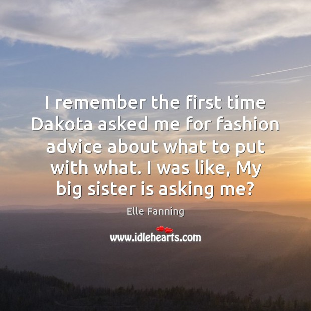 I remember the first time Dakota asked me for fashion advice about Sister Quotes Image
