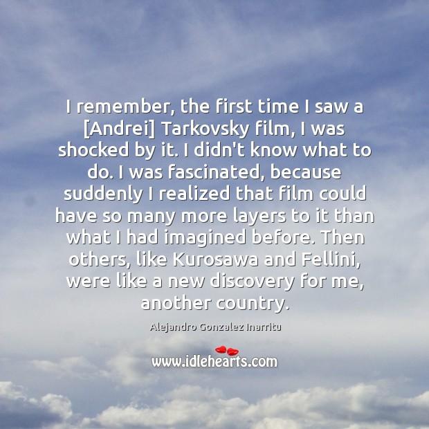 I remember, the first time I saw a [Andrei] Tarkovsky film, I Image