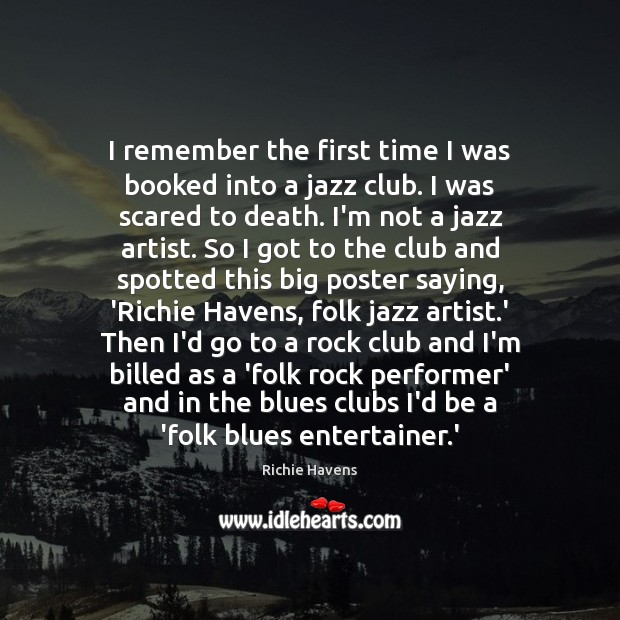 I remember the first time I was booked into a jazz club. Richie Havens Picture Quote
