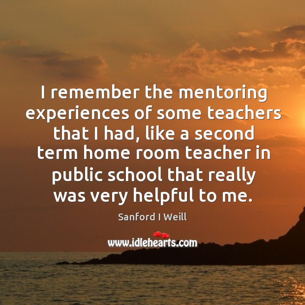 I remember the mentoring experiences of some teachers that I had Image